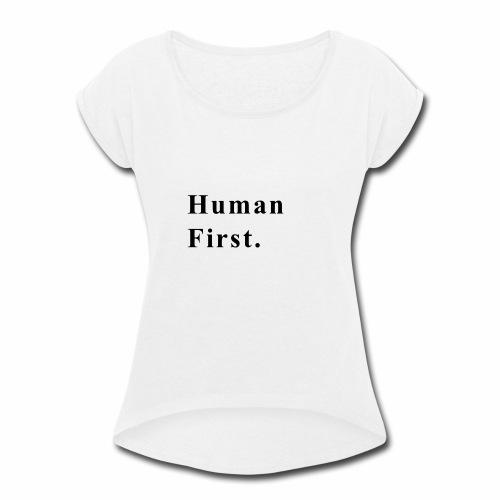 Human First. - Women's Roll Cuff T-Shirt