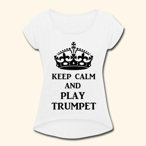 keep calm play trumpet bl - Women's Roll Cuff T-Shirt