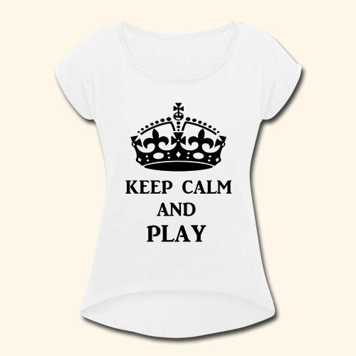 keep calm play blk - Women's Roll Cuff T-Shirt