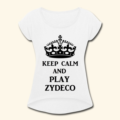 keep calm play zydeco blk - Women's Roll Cuff T-Shirt