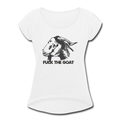 Fuck the Goat - Women's Roll Cuff T-Shirt