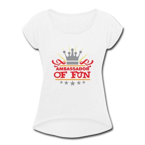 Ambassador Of Fun - Women's Roll Cuff T-Shirt