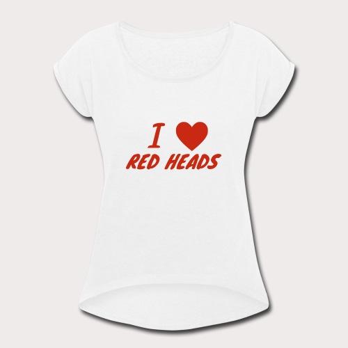 I HEART RED HEADS - Women's Roll Cuff T-Shirt