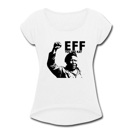 EFF you see kay - Women's Roll Cuff T-Shirt