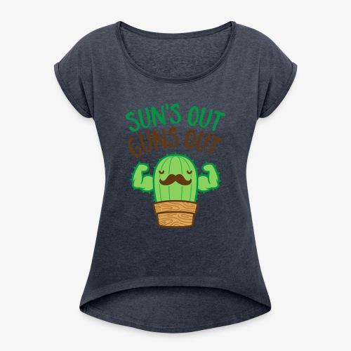 Sun's Out Guns Out Macho Cactus - Women's Roll Cuff T-Shirt