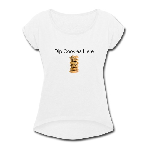 Dip Cookies Here mug - Women's Roll Cuff T-Shirt