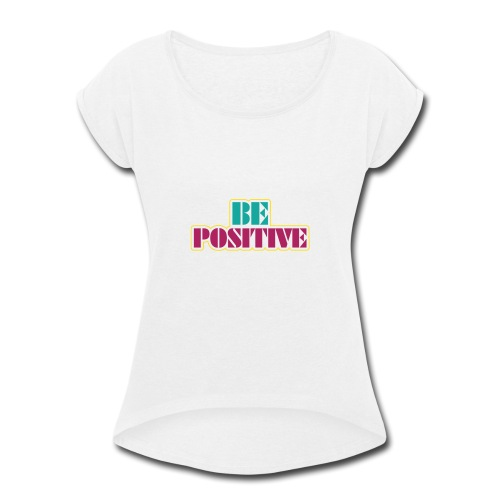 BE positive - Women's Roll Cuff T-Shirt