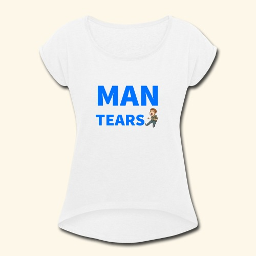 Man Tears Mug - Women's Roll Cuff T-Shirt