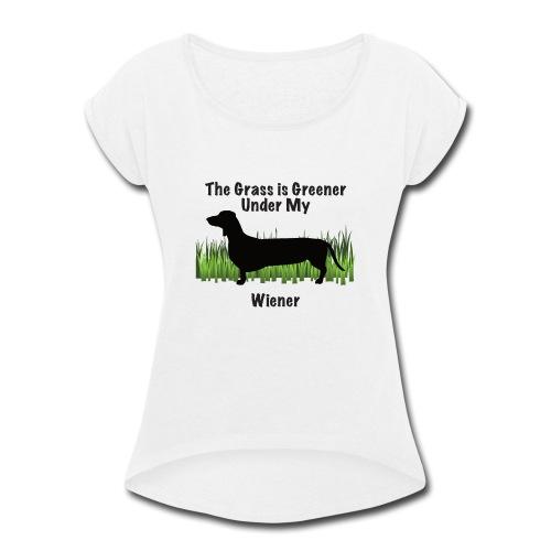 Wiener Greener Dachshund - Women's Roll Cuff T-Shirt