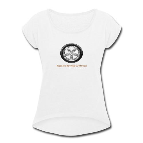 Respect Tires - Women's Roll Cuff T-Shirt
