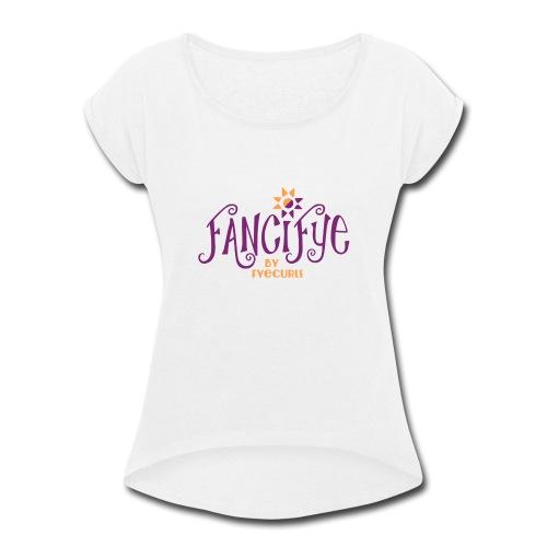 FanciFyeLogo - Women's Roll Cuff T-Shirt