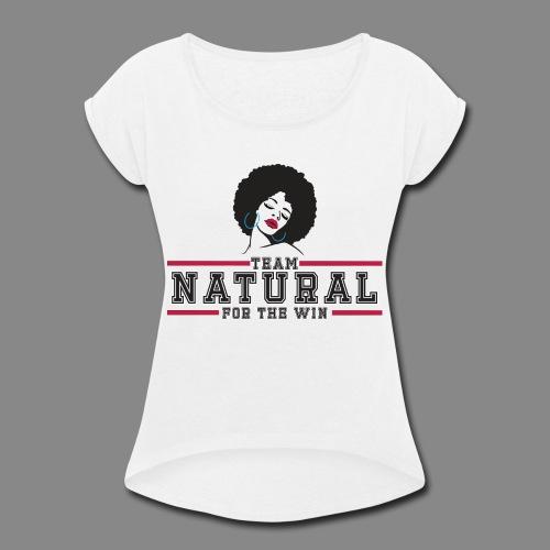 Team Natural FTW - Women's Roll Cuff T-Shirt