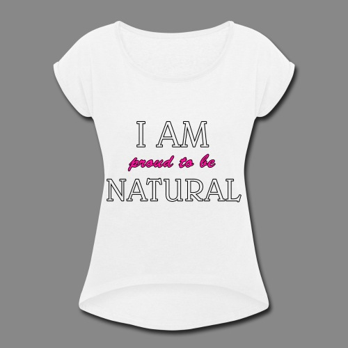I Am Proud - Women's Roll Cuff T-Shirt