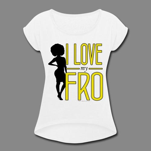 I Love My Fro - Women's Roll Cuff T-Shirt