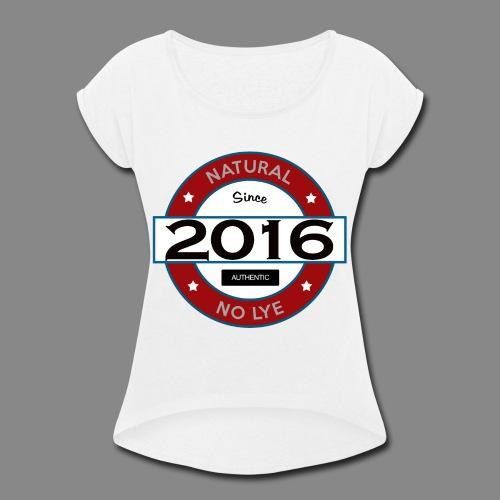 Natural Since 2016 No Lye - Women's Roll Cuff T-Shirt