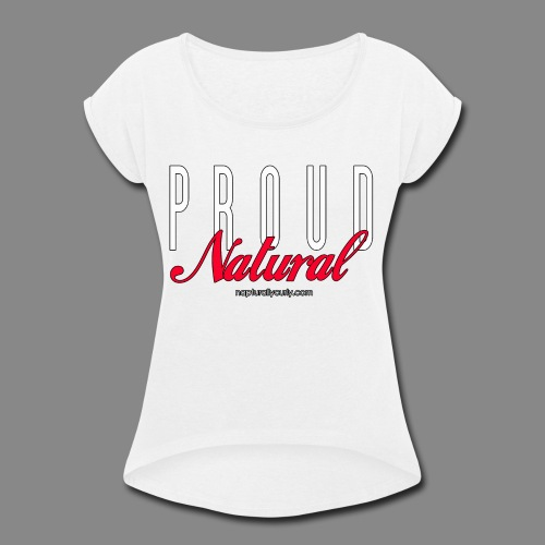 Proud Natural - Women's Roll Cuff T-Shirt
