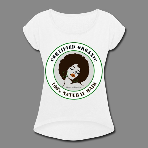 Organic Natural Hair - Women's Roll Cuff T-Shirt