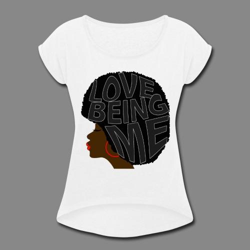 Love Being Me - Women's Roll Cuff T-Shirt