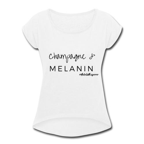 Champagne & Melanin - Women's Roll Cuff T-Shirt