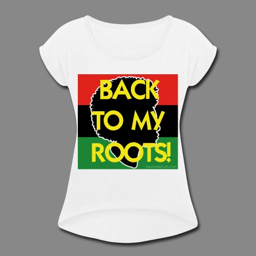 Back To My Roots - Women's Roll Cuff T-Shirt