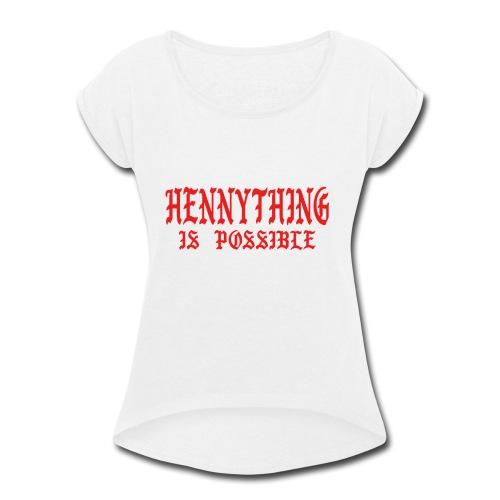 hennythingispossible - Women's Roll Cuff T-Shirt