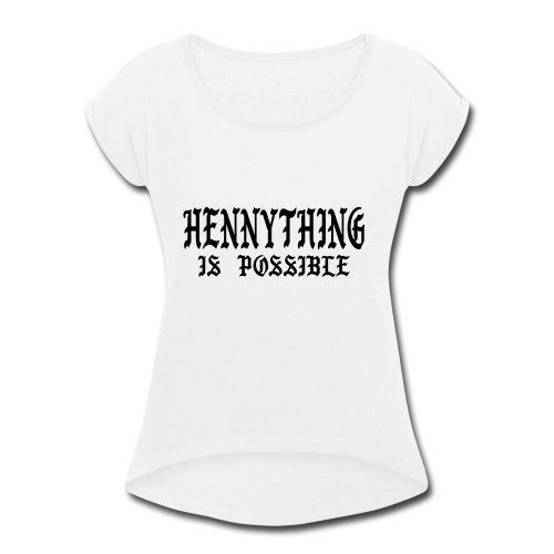 hennything is possible - Women's Roll Cuff T-Shirt