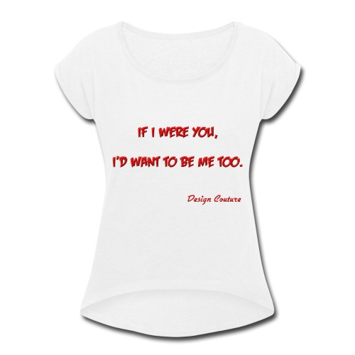 IF I WERE YOU RED - Women's Roll Cuff T-Shirt