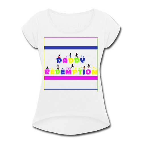 DADDY REDEMPTION T SHIRT TEMPLATE - Women's Roll Cuff T-Shirt