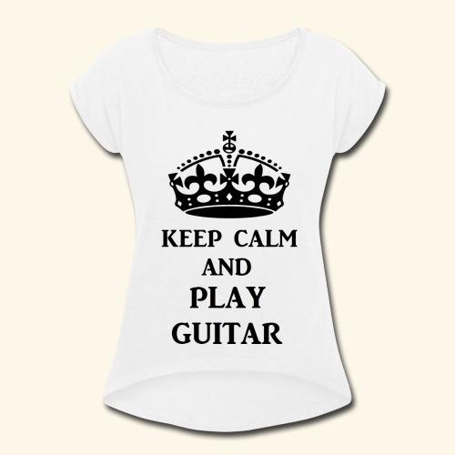 keep calm play guitar blk - Women's Roll Cuff T-Shirt