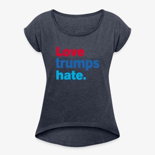 Love Trumps Hate - Women's Roll Cuff T-Shirt