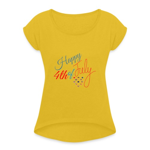 Happy 4th of July - Women's Roll Cuff T-Shirt