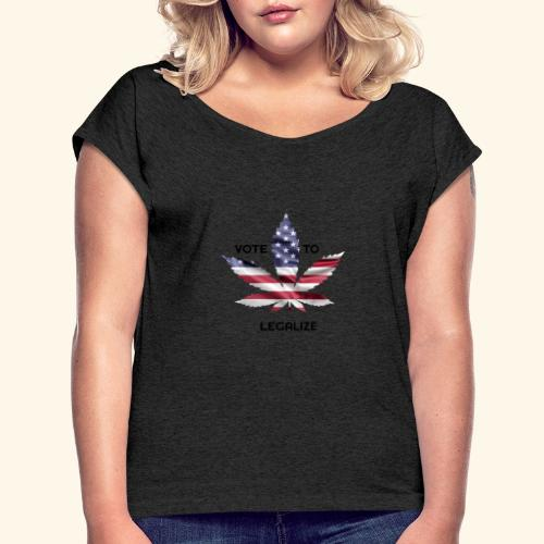 VOTE TO LEGALIZE - AMERICAN CANNABISLEAF SUPPORT - Women's Roll Cuff T-Shirt