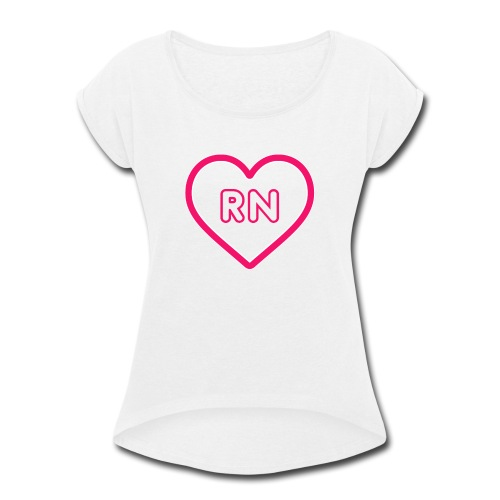 RN Nurse Quote, Gift - Women's Roll Cuff T-Shirt