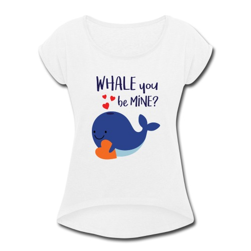 Whale You Be Mine - Women's Roll Cuff T-Shirt