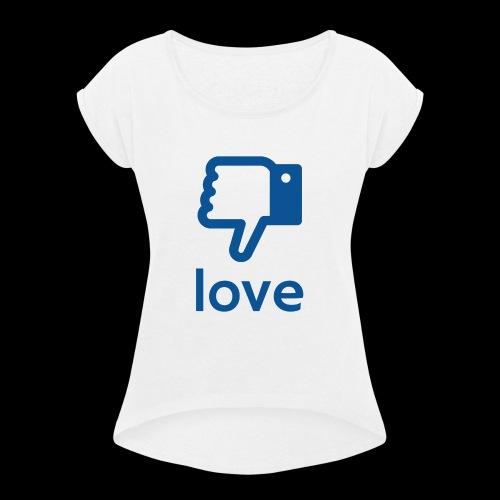 Un-LIKE Love - Women's Roll Cuff T-Shirt