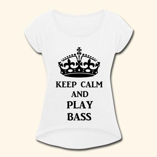 keep calm play bass blk - Women's Roll Cuff T-Shirt