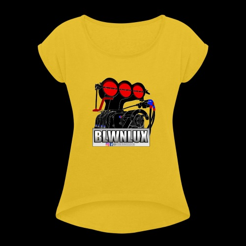 BLWNLUX (Engine) - Women's Roll Cuff T-Shirt