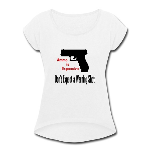 Ammo is Expensive - Women's Roll Cuff T-Shirt