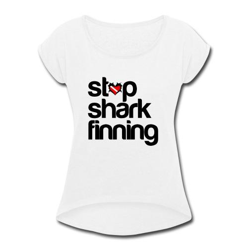 Stop Shark Finning - Women's Roll Cuff T-Shirt