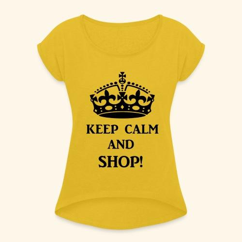 keep calm shop blk - Women's Roll Cuff T-Shirt