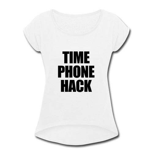 Time Phone Hack - Women's Roll Cuff T-Shirt