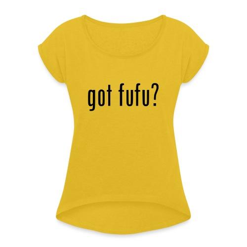 gotfufu-black - Women's Roll Cuff T-Shirt
