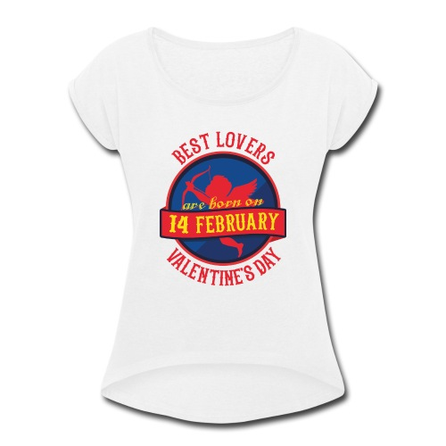 Best Lovers Are Born On Valentine's Day - Women's Roll Cuff T-Shirt