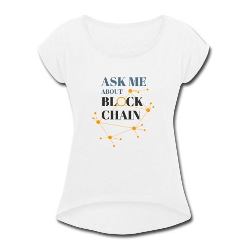 Ask Me About Blockchain - Women's Roll Cuff T-Shirt