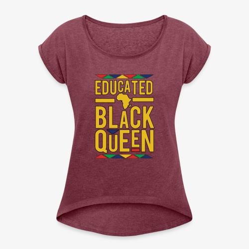 Dashiki Educated BLACK Queen - Women's Roll Cuff T-Shirt