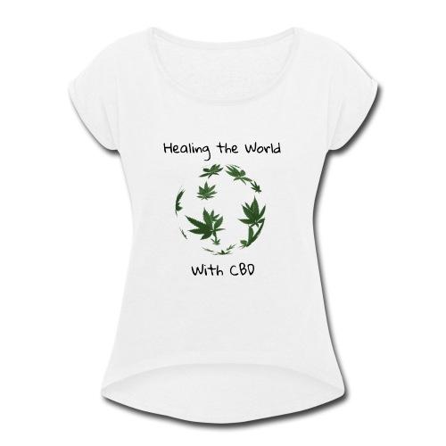 Healing the World with CBD - Women's Roll Cuff T-Shirt