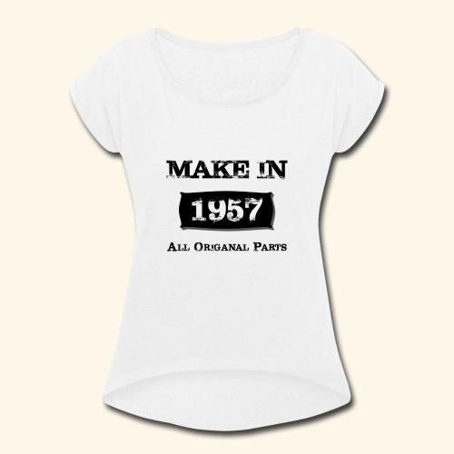 Birthday Gifts Made 1957 All Original Parts - Women's Roll Cuff T-Shirt