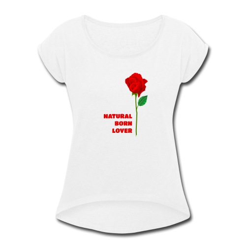 Natural Born Lover - I'm a master in seduction! - Women's Roll Cuff T-Shirt