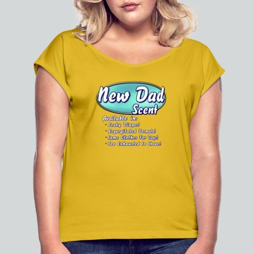 New Dad Scent - Women's Roll Cuff T-Shirt