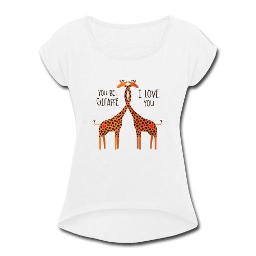 You Bet Giraffe - Women's Roll Cuff T-Shirt